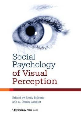 Social Psychology of Visual Perception (Paperback): Emily Balcetis, G. Daniel Lassiter