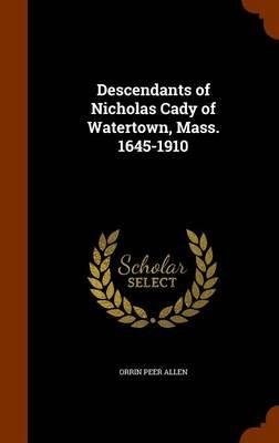 Descendants of Nicholas Cady of Watertown, Mass. 1645-1910 (Hardcover): Orrin Peer Allen