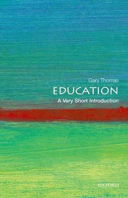 Education: A Very Short Introduction (Paperback): Gary Thomas