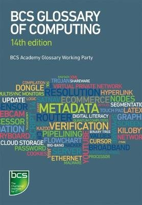 BCS glossary of computing (Paperback, 14th ed): BCS, The Chartered Institute For IT