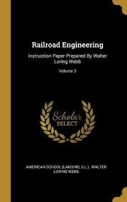 Railroad Engineering - Instruction Paper Prepared By Walter Loring Webb; Volume 3 (Hardcover): American School (Lansing, Ill