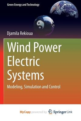Wind Power Electric Systems - Modeling, Simulation and Control (Paperback): Djamila Rekioua
