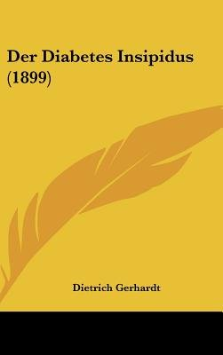 Der Diabetes Insipidus (1899) (English, German, Hardcover): Dietrich Gerhardt