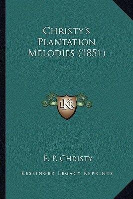 Christy's Plantation Melodies (1851) Christy's Plantation Melodies (1851) (Paperback): E. P. Christy