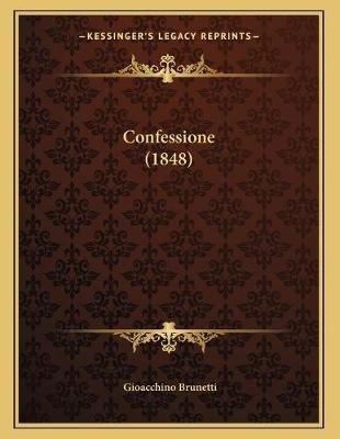 Confessione (1848) (Italian, Paperback): Gioacchino Brunetti
