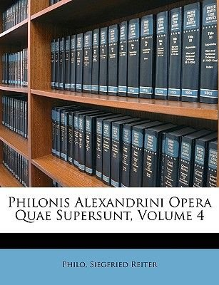 Philonis Alexandrini Opera Quae Supersunt, Volume 4 (English, Greek, To, Paperback): Charles Duke Philo, Siegfried Reiter, Philo
