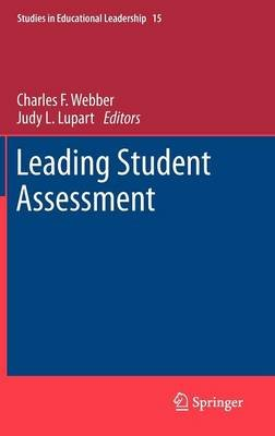 Leading Student Assessment (Hardcover, 2012): Charles F Webber, Judy L. Lupart