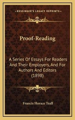 Proof-Reading - A Series of Essays for Readers and Their Employers, and for Authors and Editors (1898) (Hardcover): Francis...