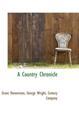 A Country Chronicle (Paperback): Grant Showerman