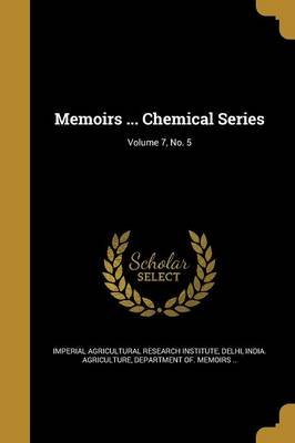 Memoirs ... Chemical Series; Volume 7, No. 5 (Paperback): Imperial Agricultural Research Institute, Department Of Memoi India...