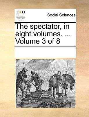 The Spectator, in Eight Volumes. ... Volume 3 of 8 (Paperback): Multiple Contributors