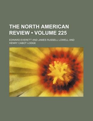 The North American Review (Volume 225) (Paperback): Jared Sparks, Edward Everett