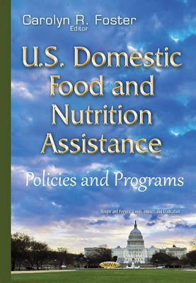 U.S. Domestic Food & Nutrition Assistance - Policies & Programs (Hardcover): Carolyn R Foster