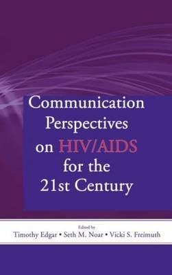 Communication Perspectives on HIV/AIDS for the 21st Century (Hardcover): Timothy Edgar, Seth M. Noar, Vicki S. Freimuth