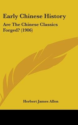 Early Chinese History - Are the Chinese Classics Forged? (1906) (Hardcover): Herbert James Allen