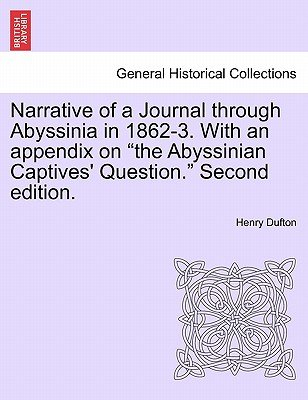 "Narrative of a Journal Through Abyssinia in 1862-3. with an Appendix on ""The Abyssinian Captives' Question."" Second..."