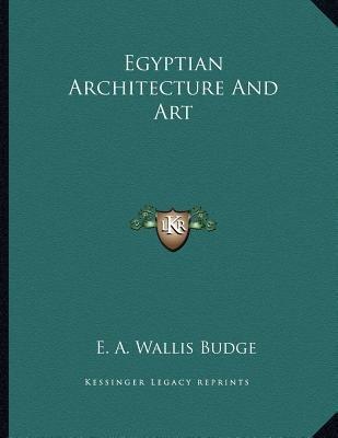 Egyptian Architecture and Art (Paperback): E. A. Wallis Budge