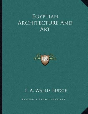 Egyptian Architecture and Art (Paperback): E. A. Wallis Budge