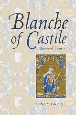 Blanche of Castile, Queen of France (Hardcover): Lindy Grant
