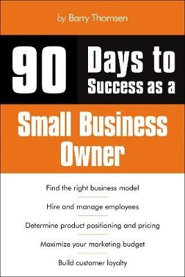 90 Days to Success as a Small Business Owner (Paperback, International Edition): Barry Thomsen