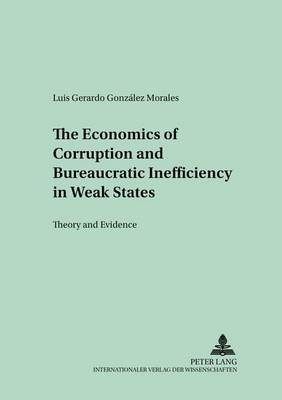 The Economics of Corruption and Bureaucratic Inefficiency in Weak States - Theory and Evidence (Paperback): Luis Gerardo Gonz...