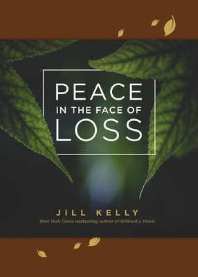 Peace in the Face of Loss (Leather / fine binding): Jill Kelly