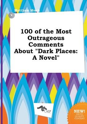 100 of the Most Outrageous Comments about Dark Places (Paperback): Matthew Monk