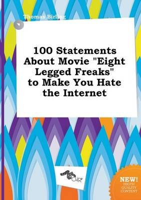 100 Statements about Movie Eight Legged Freaks to Make You Hate the Internet (Paperback): Thomas Birling