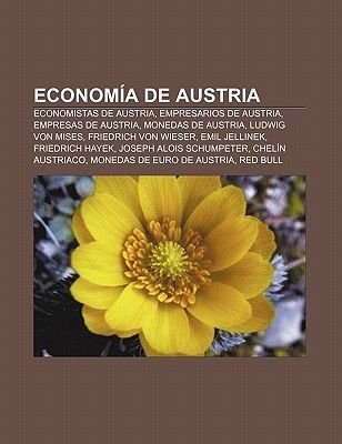 Economia de Austria - Economistas de Austria, Empresarios de Austria, Empresas de Austria, Monedas de Austria, Ludwig Von Mises...