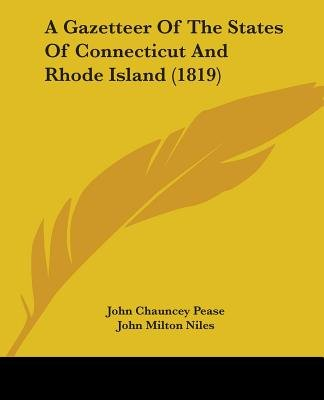 A Gazetteer of the States of Connecticut and Rhode Island (1819) (Paperback): John Chauncey Pease