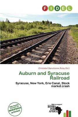 Auburn and Syracuse Railroad (Paperback): Christabel Donatienne Ruby