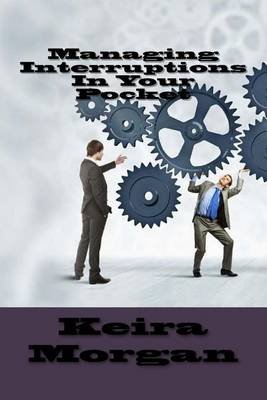 Managing Interruptions in Your Pocket (Paperback): Keira Morgan