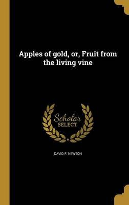 Apples of Gold, Or, Fruit from the Living Vine (Spanish, Hardcover): David F Newton
