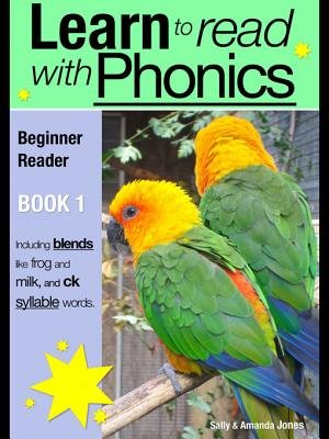Learn to Read with Phonics - Book 1 - Learn to Read Rapidly in as Little as Six Months (Electronic book text, 2nd): Sally...