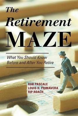 Retirement Maze (Electronic book text): Rob Pascale, Louis H. Primavera, Rip Roach