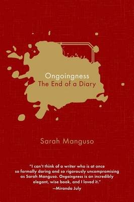 Ongoingness - The End of a Diary (Electronic book text): Sarah Manguso