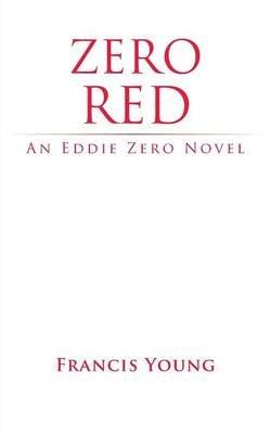 Zero Red - an Eddie Zero (Paperback): Francis Young