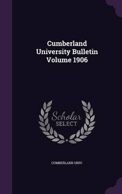 Cumberland University Bulletin Volume 1906 (Hardcover): Cumberland Univ.