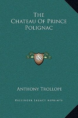 The Chateau of Prince Polignac (Hardcover): Anthony Trollope