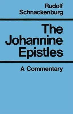 The Johannine Epistles - A Commentary (Paperback): Rudolf Schnackenburg