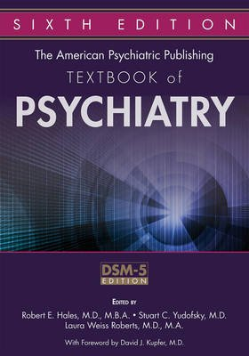 The American Psychiatric Publishing Textbook of Psychiatry (Electronic book text): Robert E. Hales, Stuart C. Yudofsky, Laura...