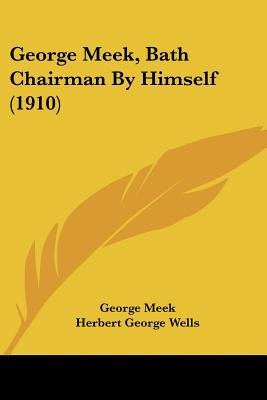 George Meek, Bath Chairman by Himself (1910) (Paperback): George Meek