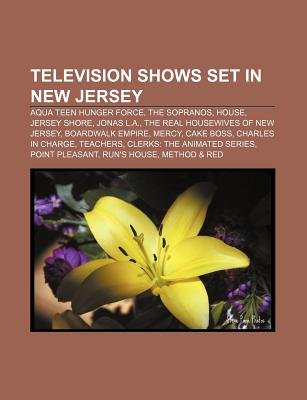 Television Shows Set in New Jersey - Aqua Teen Hunger Force, the Sopranos, House, Jersey Shore, Jonas L.A., the Real Housewives...