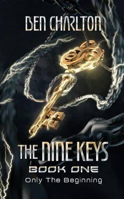 The Nine Keys - Book 1: Only the Beginning (Paperback): Ben M Charlton