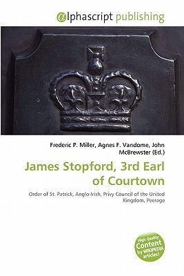 James Stopford, 3rd Earl of Courtown (Paperback): Frederic P. Miller, Agnes F. Vandome, John McBrewster