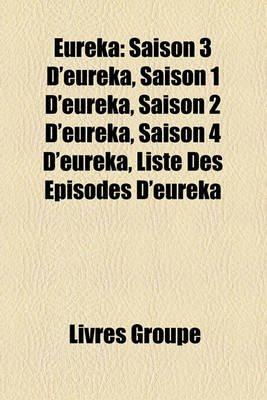 Eureka - Saison 3 D'Eureka, Saison 1 D'Eureka, Saison 2 D'Eureka, Saison 4 D'Eureka, Liste Des Pisodes...