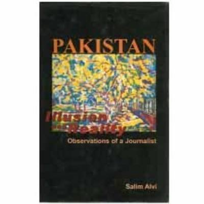 Pakistan - Illusion and Reality (Hardcover): Salim Alvi