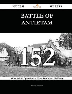 Battle of Antietam 152 Success Secrets - 152 Most Asked Questions on Battle of Antietam - What You Need to Know (Paperback):...