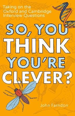 So, You Think You're Clever? - Taking on The Oxford and Cambridge Questions (Paperback): John Farndon