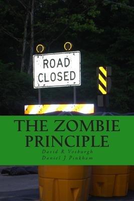 The Zombie Principle (Paperback): David R. Vosburgh, Daniel J. Pinkham